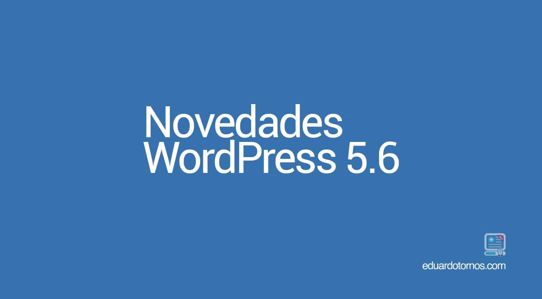 Novedades y solución a los principales problemas de wordpress 5.6