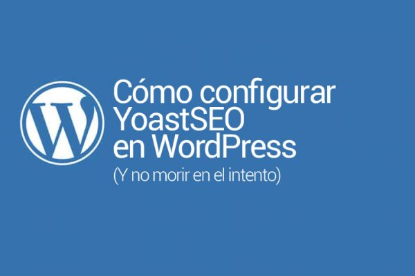 Cómo configurar Yoast SEO WordPress