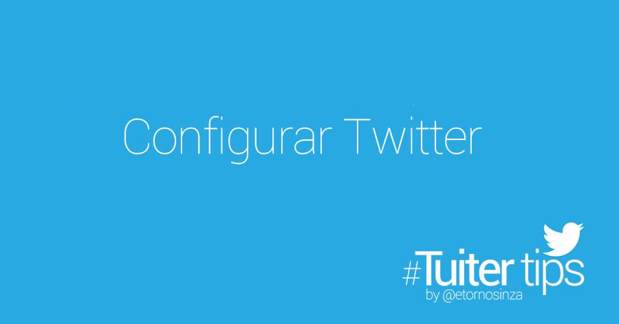 Cómo configurar tu cuenta en Twitter y no morir en el intento…