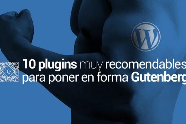 Más de 10 plugins recomendables para mejorar el editor Gutenberg de tu WordPress