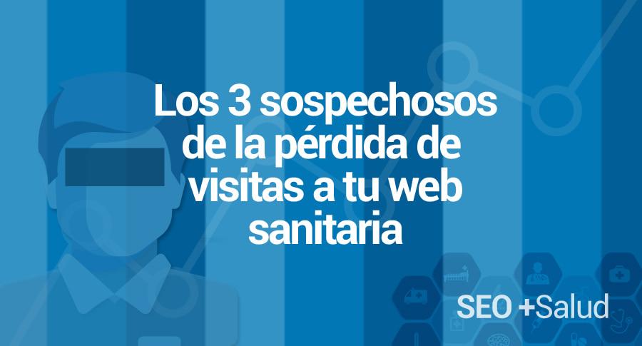 Los 3 sospechosos que están haciendo  que pierdas tráfico a tu web sanitaria